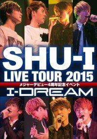 SHU-I 【I-DREAM】LIVE TOUR 2015 メジャーデビュー4周年記念イベント